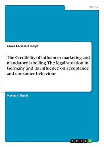 The Credibility Of Influencer Marketing And Mandatory Labelling Legal Situation In Germany It Influence On Acceptance Consumer Behaviour Klempt Laura Larissa 9783346005847 Amazon Com Book Dissertation Topics