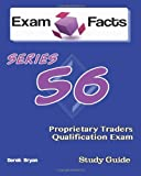 Exam Facts Series 56 Proprietary Traders Qualification Exam Study Guide, Derek Bryan, 1482587548