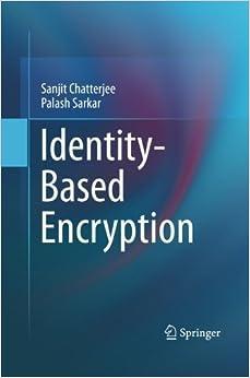 Identity-Based Encryption 2011 edition by Chatterjee, Sanjit, Sarkar, Palash (2014)