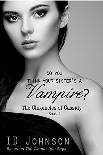 Image result for So You Think Your Sister's a Vampire? (The Chronicles of Cassidy Book 1)