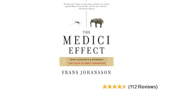 the medici effect with a new preface and discussion guide what elephants and epidemics can teach us about innovation