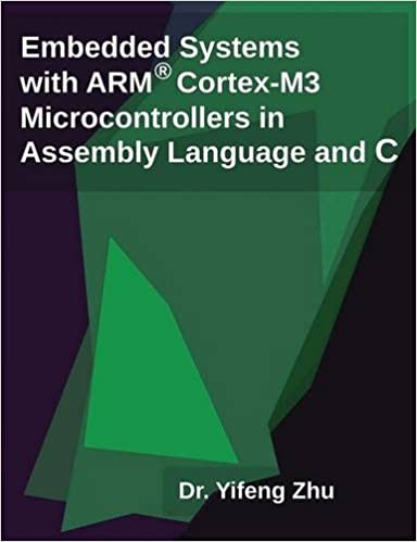 Embedded Systems With Arm Cortex M3 Microcontrollers In Assembly Language And C Zhu Yifeng 9780982692622 Amazon Com Books