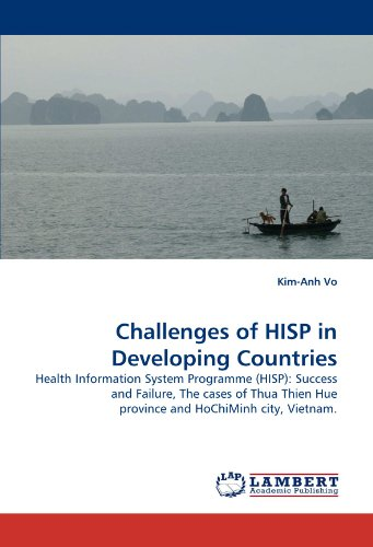 Challenges of HISP in Developing Countries: Health Information System Programme (HISP): Success and Failure, The cases of Thua Thien Hue province and HoChiMinh city, Vietnam. by Vo Kim Anh