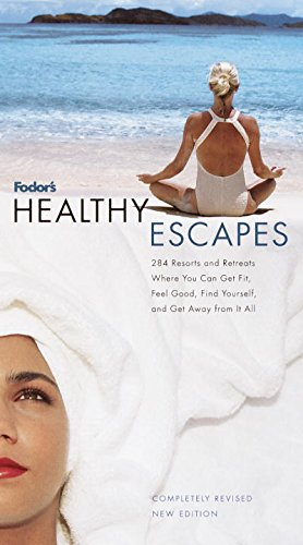 Fodor's Healthy Escapes : 284 Resorts and Retreats Where You Can Get Fit, Feel Good, Find Yourself and Get Away from It All (Fodor's Healthy Escapes)