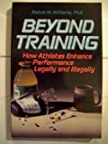 Beyond Training : How Athletes Enhance Performance Legally and Illegally, Williams, Melvin H., 0880113367