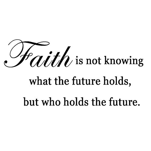 Faith is Not Knowing What the Future Holds, But Who Holds Wall Quote Decal Saying Lettering
