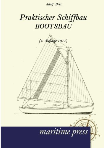 Praktischer Schiffbau: Bootsbau (4. Auflage 1911) (German Edition)