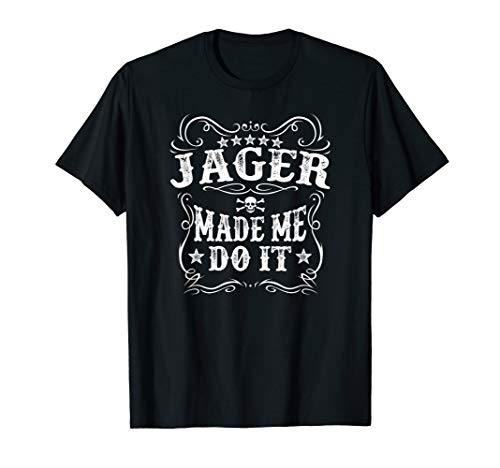 Jager Made Me Do It Tee - Funny Alcohol Drinker Gift T-Shirt