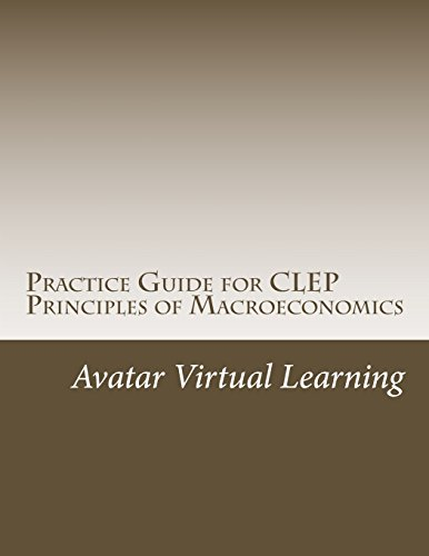 Practice Guide for CLEP Principles of Macroeconomics (Practice Guides for CLEP Exams) (Volume 6)