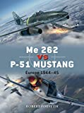 Me 262 vs P-51 Mustang: Europe 1944–45
