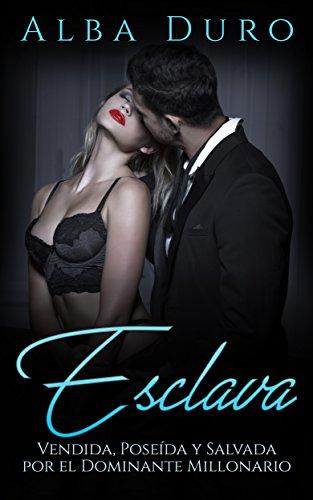 Esclava: Vendida, Poseída y Salvada por el Dominante Millonario (Novela Romántica y Erótica: BDSM