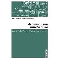 Medienkultur und Bildung: Ästhetische Erziehung im Zeitalter digitaler Netzwerke