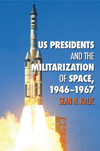 US Presidents and the Militarization of Space, 1946-1967 (Centennial of Flight Series)