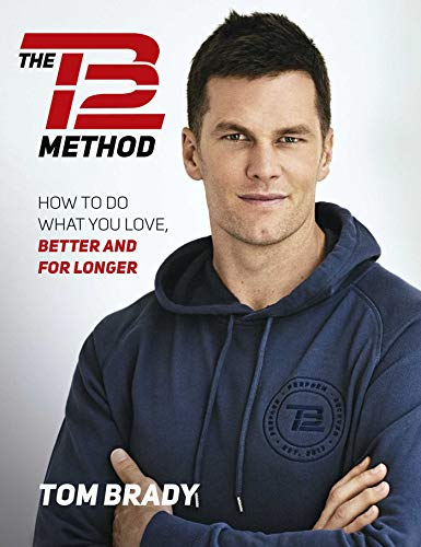 The TB12 Method: How to Do What You Love, Better and for Longer