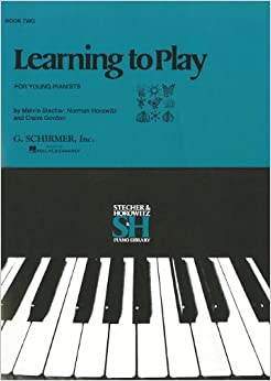 Learning to Play for Young Pianists, Book 2 (Stecher and Horowitz Piano Library)