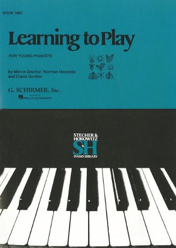 Learning to Play for Young Pianists, Book 2 (Stecher & Horowitz Piano Library)