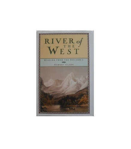 River of the West: Stories from the Columbia