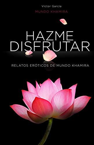 Hazme disfrutar Excitantes historias eroticas de mujeres modernas 1 (Mundo Khamira)
