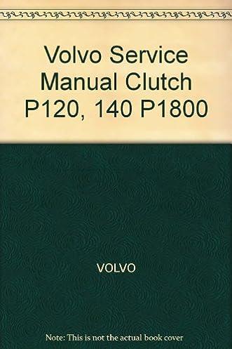 volvo service manual clutch p120 140 p1800 volvo amazon com books rh amazon com 1997 Volvo 960 Repair Manual 97 Volvo 960 Repair Manual