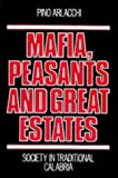 Front cover for the book Mafia, peasants, and great estates: society in traditional Calabria by Pino Arlacchi