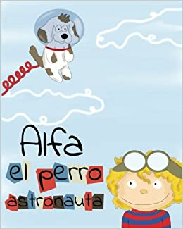 Alfa, el perro astronauta (Spanish Edition): H. Creagh, A. Blanco: 9781519616869: Amazon.com: Books