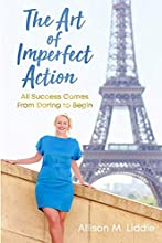 The Art of Imperfect Action: All Success Comes From Daring to Begin