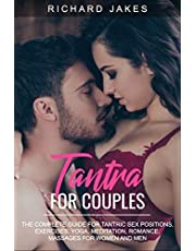 TANTRA FOR COUPLES: THE COMPLETE GUIDE FOR TANTRIC SEX POSITIONS, EXERCISES, YOGA, MEDITATION, ROMANCE, MASSAGES FOR WOMEN AND MEN