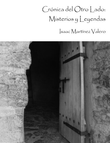 Descargar Libro Crónica Del Otro Lado: Misterios Y Leyendas Isaac Martinez Valero
