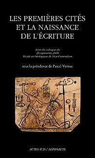 Les premières cités et la naissance de l'écriture : Actes du colloque du 26 septembre 2009, Musée archéologique de Nice-Cemenelum par Pascal Vernus
