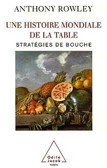 Une histoire mondiale de la table : Stratégies de bouche par Rowley
