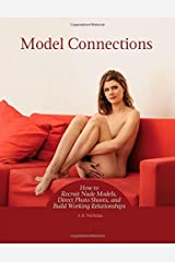 Model Connections: How to Recruit Nude Models, Direct Photo Shoots, and Build Working Relationships Paperback