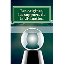 Les origines, les supports de la divination (Tarologie, cartomancie, divination) (French Edition)