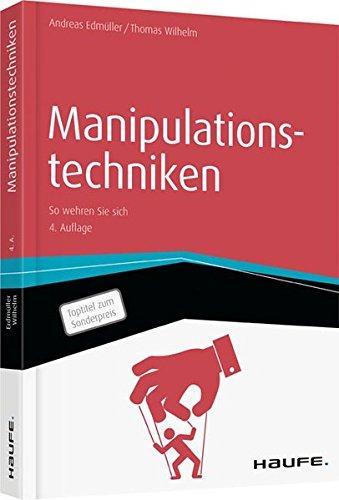Manipulationstechniken: So wehren Sie sich (Haufe Fachbuch)