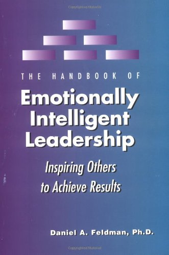 The Handbook of Emotionally Intelligent Leadership: Inspiring Others to Achieve Results