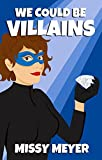 We Could Be Villains (Valentine & Hart Book 1)