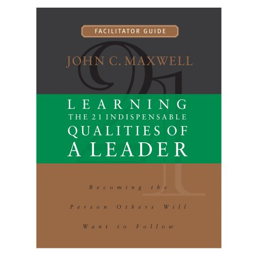 Learning the 21 Indispensable Qualities of a Leader Facilitator Guide