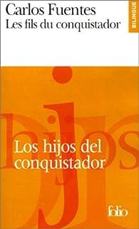 Les fils du conquistador - Los hijos del conquistador (Français - Espagnol) par Carlos Fuentes