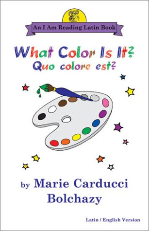 What Color Is It?/Quo Colore Est?: Quo Colore Est? : Latin/English Version 'I Am Reading Latin' Series) (English and Latin Edition)