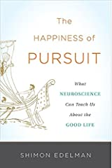 The Happiness of Pursuit: What Neuroscience Can Teach Us About the Good Life Hardcover