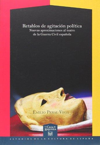 Retablos de agitación política: nuevas aproximaciones al teatro de la Guerra Civil española (La casa de la riqueza) por Peral Vega, Emilio