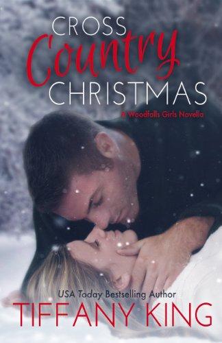 Cross Country Christmas: A Woodfalls Girls - King Tiffany