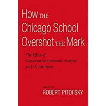 How the Chicago School Overshot the Mark: The Efect of Conservative Economic Analysis on U.S. Antitrust