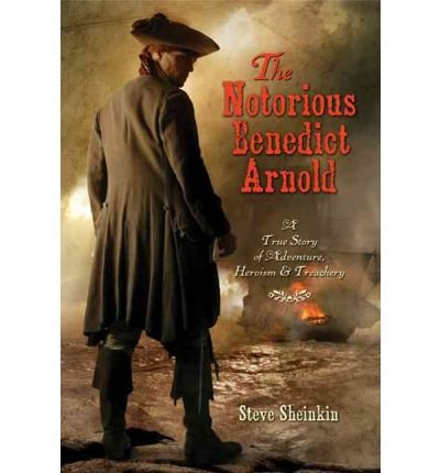 The Notorious Benedict Arnold: A True Story of Adventure, Heroism, & Treachery (Hardback) - Common