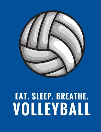 Eat. Sleep. Breathe. Volleyball: Composition Notebook for Volleyball Fans, 100 Lined Pages, Blue (Large, 8.5 x 11 in.) (Volleyball ()