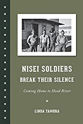 Nisei Soldiers Break Their Silence: Coming Home to Hood River (Scott and Laurie Oki Series in Asian American Studies)