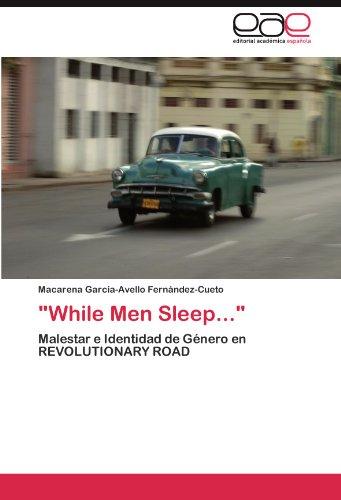 """While Men Sleep..."": Malestar e Identidad de Genero en REVOLUTIONARY ROAD (Spanish Edition) [Macarena Garcia-Avello Fernandez-Cueto] (Tapa Blanda)"