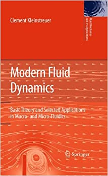 Modern Fluid Dynamics: Basic Theory And Selected Applications In Macro- And Micro-Fluidics (Fluid Mechanics And Its Applications) Clement Kleinstreuer