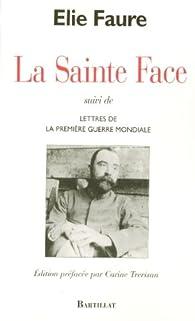 Book's Cover of La Sainte Face, suivi de Lettres de la Première Guerre mondiale