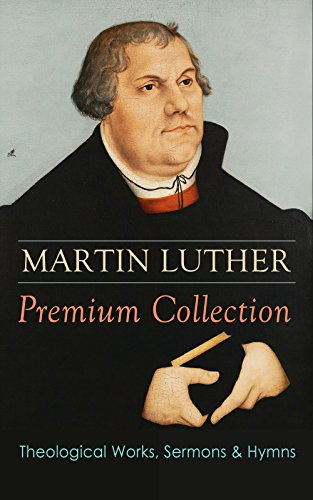 - MARTIN LUTHER Premium Collection: Theological Works, Sermons & Hymns: The Ninety-five Theses, The Bondage of the Will, A Treatise on Christian Liberty, ... Prayers, Hymns, Letters and many more