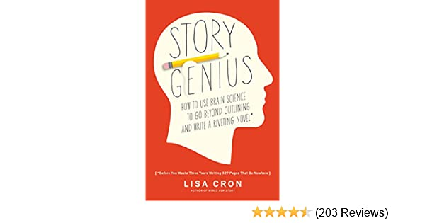 Story genius how to use brain science to go beyond outlining and story genius how to use brain science to go beyond outlining and write a riveting novel before you waste three years writing 327 pages that go nowhere fandeluxe Choice Image
